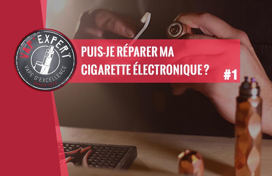 Puis-je réparer ma cigarette électronique ?